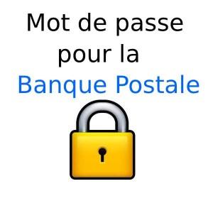 Mot de passe pour consulter ses comptes sur la banque postale